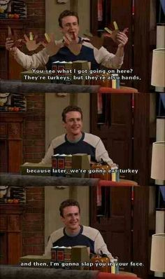HIMYM- How I met Your Mother (23 Pics) slapsgiving ahh! I just love this show!!!! Has to be my favorite:)