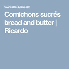 Cornichons sucrés bread and butter | Ricardo Beets, Preserves, Sugar, Sweet Pickles, Ricardo Recipe