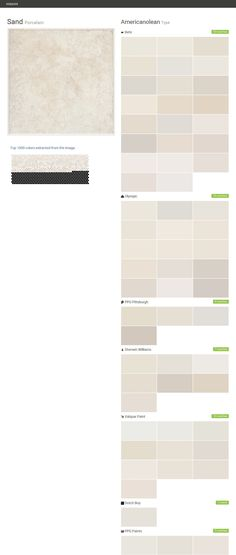 Sand. Porcelain. Type. Americanolean. Behr. Olympic. PPG Pittsburgh. Sherwin Williams. Valspar Paint. Dutch Boy. PPG Paints.  Click the gray Visit button to see the matching paint names.