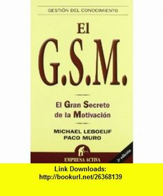 El G.S.M. El Gran Secreto de la Motivacion (Spanish Edition) (9788492452248) Michael Leboeuf, Francisco Muro , ISBN-10: 8492452242  , ISBN-13: 978-8492452248 ,  , tutorials , pdf , ebook , torrent , downloads , rapidshare , filesonic , hotfile , megaupload , fileserve