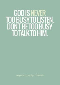 Jesus Christ Quotes: god is never too busy to listen don't be too buy to talk to him Bible Quotes, Bible Verses, Me Quotes, Prayer Quotes, Prayer Scriptures, Great Quotes, Quotes To Live By, Inspirational Quotes, Motivational