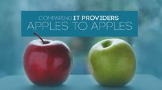 You must compare more than just prices when searching for a new IT company. Here are the other important things to consider: apples to apples.