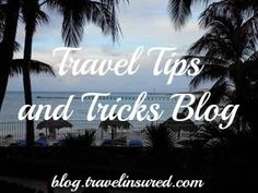 Travel Tips and Tricks Blog from Travel Insured International! #travel #traveltips #blog