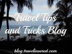 Travel Tips and Tricks Blog from Travel Insured International! #travel #traveltips #blog