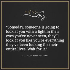 Someday, someone is going to look at you - http://themindsjournal.com/someday-someone-is-going-to-look-at-you/