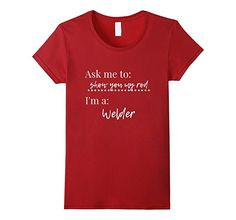 Amazon.com: Ask Me To Show You My Rod, I'm A Welder T Shirt: Clothing