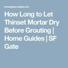 How Long To Let Thinset Mortar Dry Before Grouting Mortar Let It Be Grout