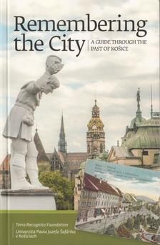 Remembering the city : a guide through the past of Košice / edited by Veronika Gayer, Slávka Otčenášová and Csaba Zahorán. + info: http://www.academia.edu/29663966/Remembering_the_City_A_Guide_through_the_past_of_Kosice_ed._by_Veronika_Gayer_Slavka_Otcenasova_and_Csaba_Zahoran_Budapest-Kosice_Terra_Recognita_Univerzita_Pavla_Jozefa_Safarika_v_Kosiciach_2013._174_p
