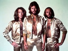 Bee Gees - I LOVE and proudly admit it. Chest hair and all!