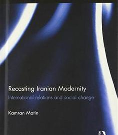 Recasting Iranian Modernity: International Relations And Social Change PDF