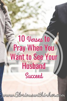 A list of 10 Bible verses and short prayers you can pray for your husband's work life from Christian blog, Glorious Within Her!