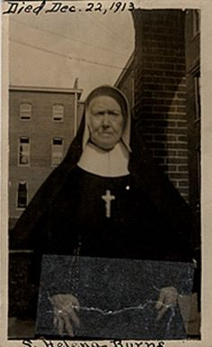 Sister Helena Burns  This Archives photograph shows Sister Helena Burns. Sister Helena was a sister-nurse during the Civil War. Sister Helena was born Aug. 6, 1831, and entered the Congregation in 1847. She died Dec. 22, 1913.