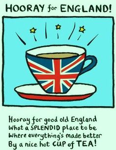 Everything is made better by a nice hot cup of tea! Hooray for good old England!!! Splendid!
