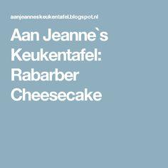 Aan Jeanne`s Keukentafel: Rabarber Cheesecake