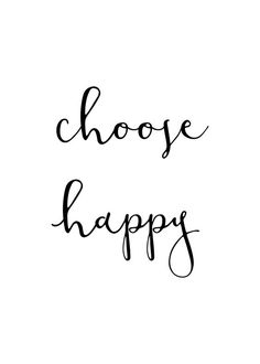 Choose happy - inspirational and motivational quote