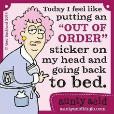 "Today I feel like putting an ""out of order"" sticker on my head and going back to bed. #auntyacid"