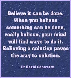 Believe it can be done... Dr David Schwartz #quote