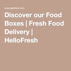 Discover our Food Boxes | Fresh Food Delivery | HelloFresh