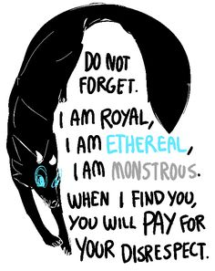 "@pastel-grimoire; could i get a large black vulpine with aqua blue sclera, silver teeth, small horns, and the words "" do not forget. i am royal, i am ethereal, i am monstrous. when i find you, you will PAY for your disrespect "" ?"