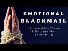 Emotional Blackmail – The Devastating Weapon A Narcissist Uses To Betray You | Narcissism Recovery and Relationships Blog