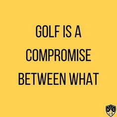 Golf is a compromise between what your ego want you to do, what experience tells you to do, and what your nerves let you do. Swing Quotes, Golf Quotes, You Mad, Golf Humor, Troy, Told You So, Let It Be, Thoughts, Instagram