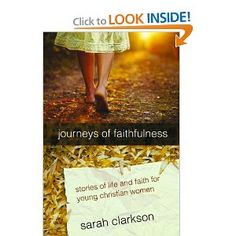 Amazon.com: Journeys of Faithfulness: Stories of Life and Faith for Young Christian Women (9781935495857): Sarah Clarkson: Books