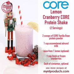 Lemon Cranberry Protein Shake – A very refreshing Lemon Cranberry Protein Shake just in time for the Holidays! Ingredients: (2 servings) 2 scoops CORE Vanilla Bean protein powder 1 cup unsweetened almond milk Juice from 1 lemon Zest from 1 lemon (optional) 1 cup fresh or frozen cranberries Dash of cinnamon, optional Directions: Add all ingredients to blender and blend for 60 seconds or until smooth. Enjoy!