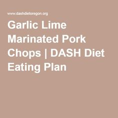 Garlic Lime Marinated Pork Chops | DASH Diet Eating Plan