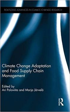 Climate Change Adaptation and Food Supply Chain Management (Routledge Advances in Climate Change Research) by Ari Paloviita, Marja Järvelä