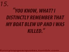 Top Gear quote  I can actually see 13 saying this after an explosion he barely made it out of.