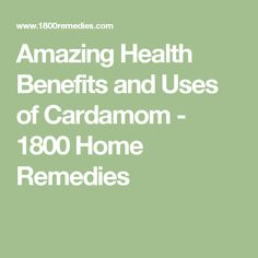 Amazing Health Benefits and Uses of Cardamom - 1800 Home Remedies