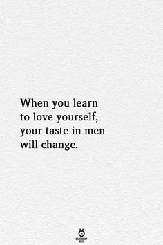 you learn to love yourself, your taste in men will change.When you learn to love yourself, your taste in men will change. A b i g a y l e- Invalidation and narcissism: Why they slowly erase you That's the sign of a man that wants to grow with you! Self Love Quotes, Love Yourself Quotes, Change Quotes, Quotes To Live By, Quotes Self Worth, Being Happy Quotes, New Start Quotes, You Changed Quotes, Love Your Body Quotes