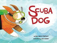 Preschool. Scuba Dog by Ann Marie Stephens (May 2016). Very cute story about friendship between a dog and a whale. Nice illustrations offer plenty of discussion opportunities, and the final message is one of love and acceptance. 5.25.2016