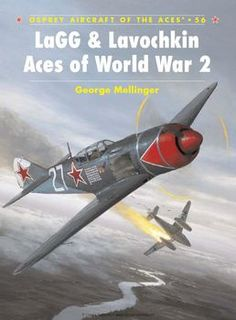 LaGG & Lavochkin Aces of World War 2 (Osprey Aircraft of the Aces 56)