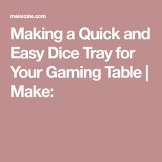 Making a Quick and Easy Dice Tray for Your Gaming Table | Make: