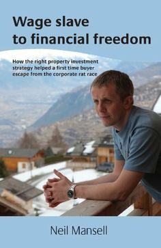 Wage slave to financial freedom: how the right property investment strategy helped a first-time buyer escape from the corporate rat race by Neil Mansell. $3.99. Publisher: Neil Mansell (July 8, 2011). Author: Neil Mansell. 101 pages