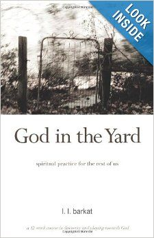 God in the Yard: Spiritual practice for the rest of us: L. L. Barkat: 9780984553112: Amazon.com: Books (affil link)