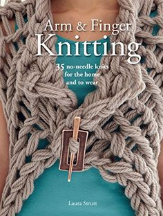 Arm and Finger Knitting: 35 no-needle knits for the home and to wear by Laura Strutt http://www.amazon.com/dp/1782492089/ref=cm_sw_r_pi_dp_bemYub1H1W3DP
