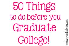 Love Always, Rach: College Graduation Bucket List. Has some ideas of things to do.