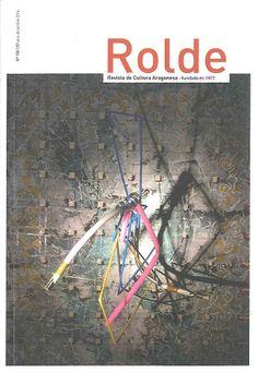 """HUMANIDADES. """"Rolde"""" Revista especializada en la cultura de Aragón. Comenzó su andadura en el año 1977, publicada por la Asociación Rolde de Estudios Aragoneses (REA), cuyo trabajo se centra en dignificar y promocionar los diferentes elementos que configuran la cultura de la Comunidad Autónoma de Aragón."""