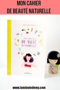 Mon cahier de beauté naturelle Hui, Voici, Books, Lifestyle, How To Make, Organic Beauty, Natural Beauty, Cosmetics, Libros