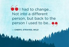 """""""I had to change...Not into a different person, but back to the person I used to be..."""" 