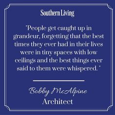 "5,195 Likes, 178 Comments - Southern Living (@southernlivingmag) on Instagram: ""Words of wisdom from our 2016 A. Hays Town Award Winner Bobby McAlpine."""