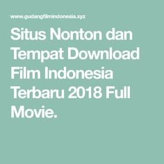 Situs Nonton dan Tempat Download Film Indonesia Terbaru 2018 Full Movie.