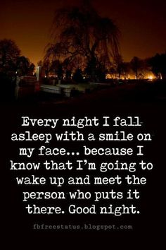 good night blessings images and quotes, Every night I fall asleep with a smile on my face? because I know that I'm going to wake up and meet the person who puts it there. Love You Poems, Love Poem For Her, Good Night Greetings, Good Night Wishes, Goodnight Quotes Romantic, Good Night Quotes Images, Romantic Good Night, Bedtime Prayer, Good Night Blessings