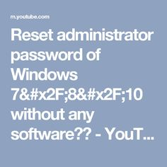 Reset administrator password of Windows 7/8/10 without any software?? - YouTube