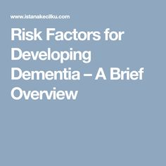 Risk Factors for Developing Dementia – A Brief Overview