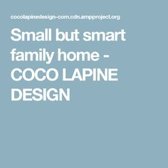 Small but smart family home - COCO LAPINE DESIGN