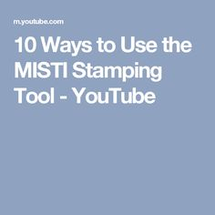 10 Ways to Use the MISTI Stamping Tool - YouTube