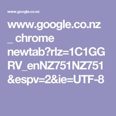 www.google.co.nz _ chrome newtab?rlz=1C1GGRV_enNZ751NZ751&espv=2&ie=UTF-8
